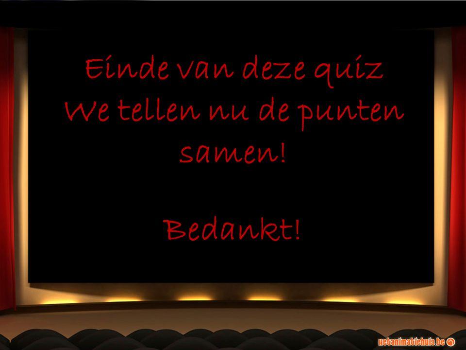 Einde van deze quiz We tellen nu de punten samen! Bedankt!