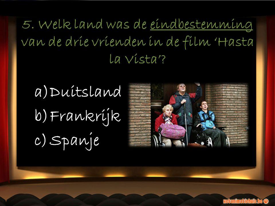 5. Welk land was de eindbestemming van de drie vrienden in de film 'Hasta la Vista'? a)Duitsland b)Frankrijk c)Spanje a)Duitsland b)Frankrijk c)Spanje