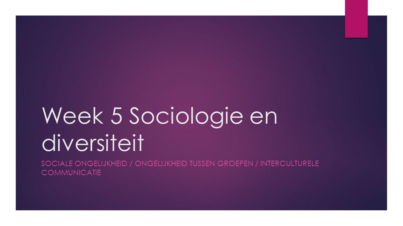 Week 5 Sociologie en diversiteit SOCIALE ONGELIJKHEID / ONGELIJKHEID TUSSEN GROEPEN / INTERCULTURELE COMMUNICATIE