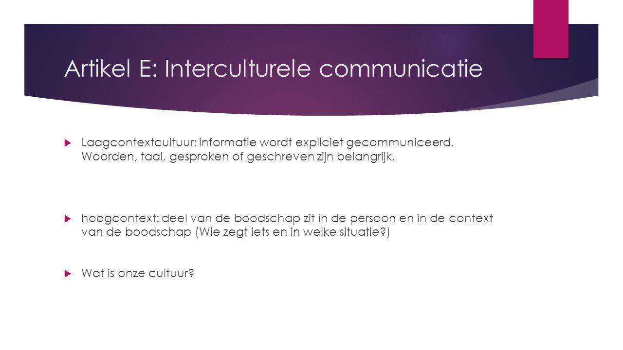 Artikel E: Interculturele communicatie  Laagcontextcultuur: informatie wordt expliciet gecommuniceerd.