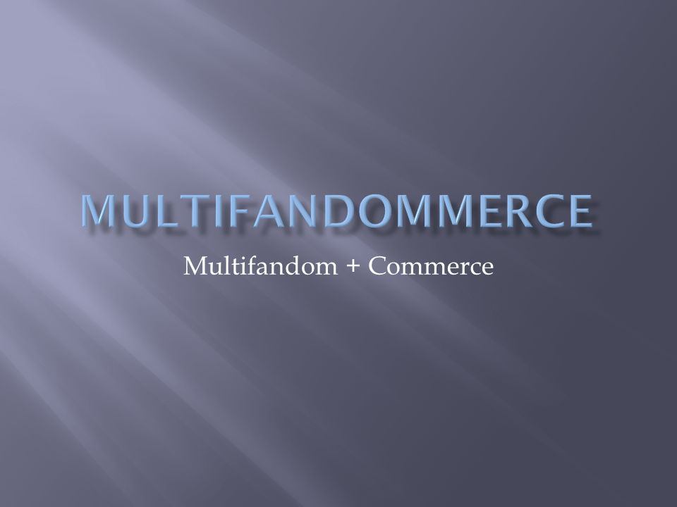 Multifandom + Commerce