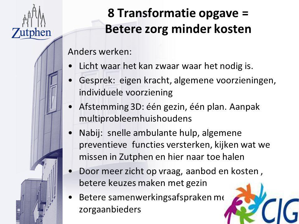8 Transformatie opgave = Betere zorg minder kosten Anders werken: Licht waar het kan zwaar waar het nodig is. Gesprek: eigen kracht, algemene voorzien