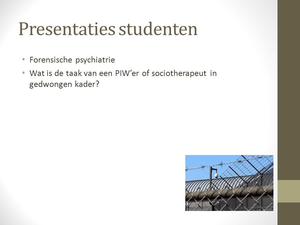 Presentaties studenten Forensische psychiatrie Wat is de taak van een PIW'er of sociotherapeut in gedwongen kader?