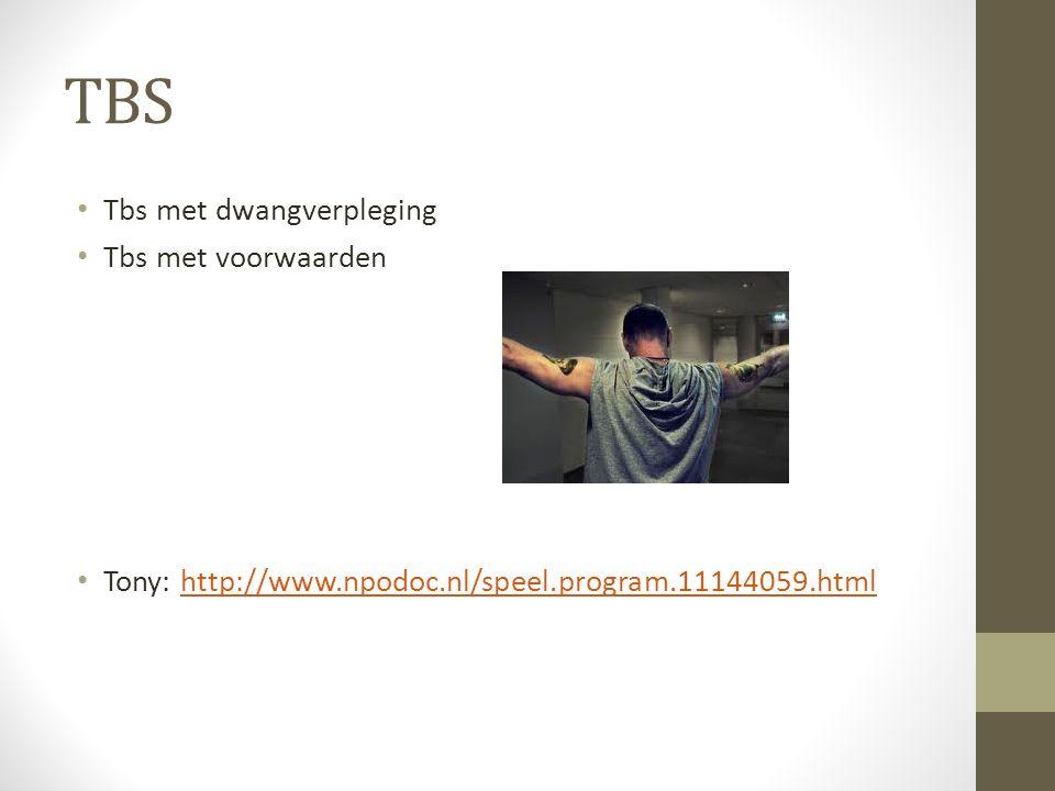 TBS Tbs met dwangverpleging Tbs met voorwaarden Tony: http://www.npodoc.nl/speel.program.11144059.htmlhttp://www.npodoc.nl/speel.program.11144059.html