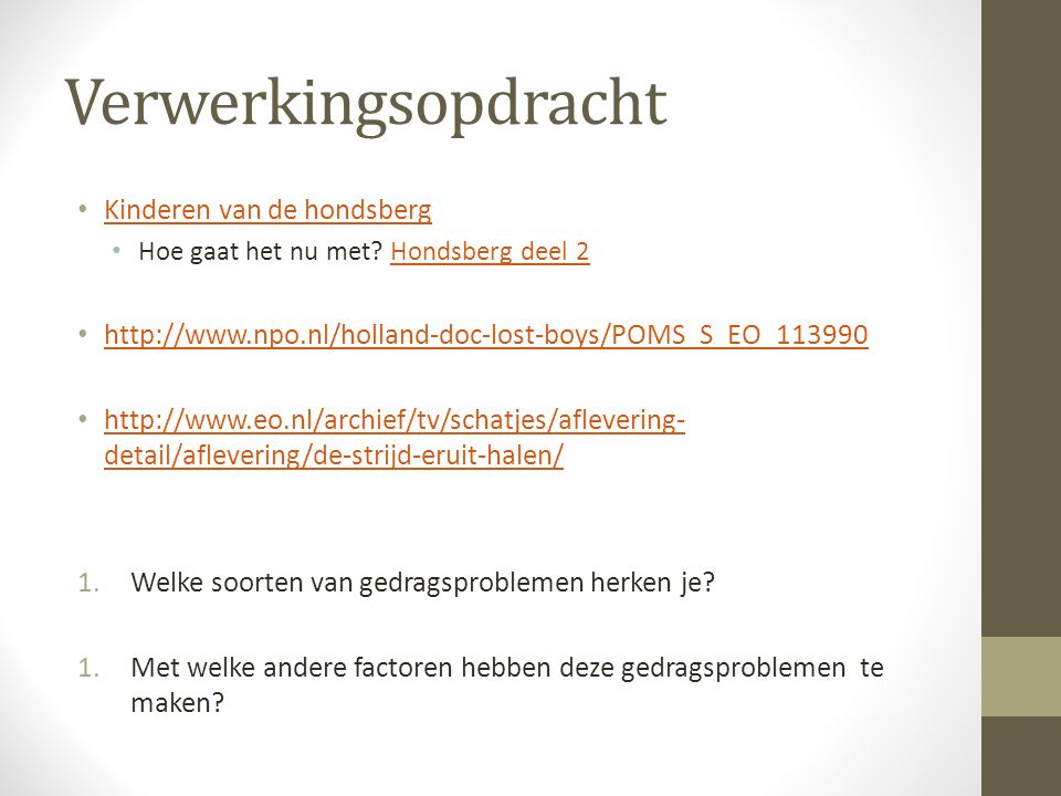 Verwerkingsopdracht Kinderen van de hondsberg Hoe gaat het nu met? Hondsberg deel 2Hondsberg deel 2 http://www.npo.nl/holland-doc-lost-boys/POMS_S_EO_