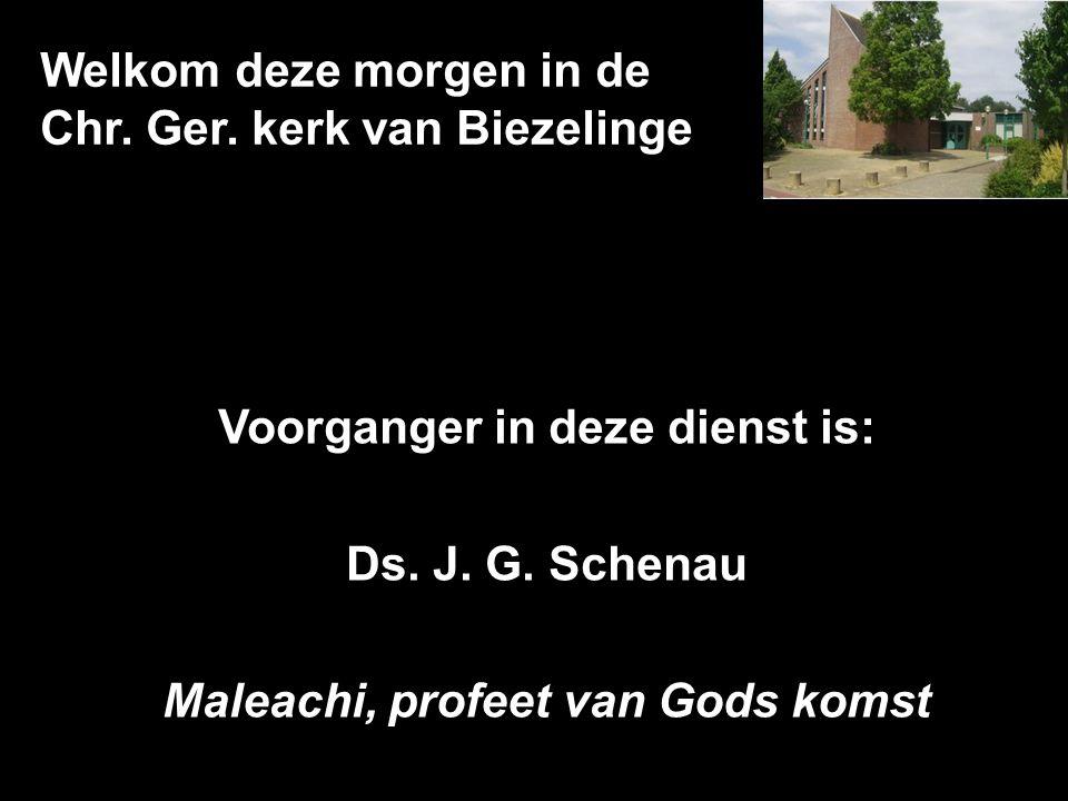 Welkom deze morgen in de Chr. Ger. kerk van Biezelinge Voorganger in deze dienst is: Ds.