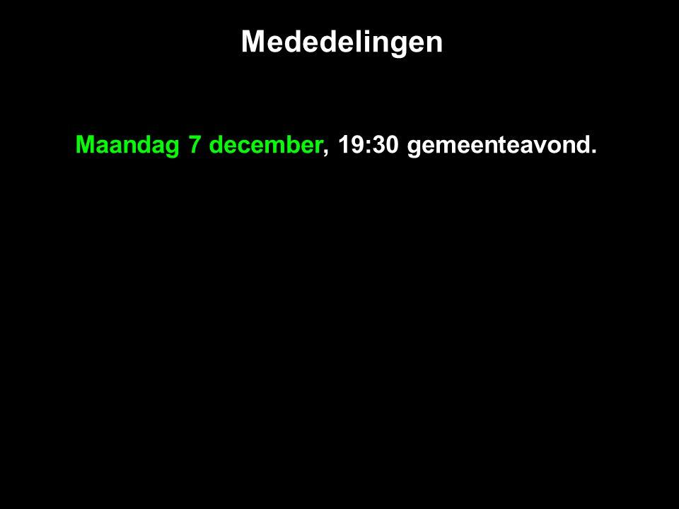 Mededelingen Maandag 7 december, 19:30 gemeenteavond.