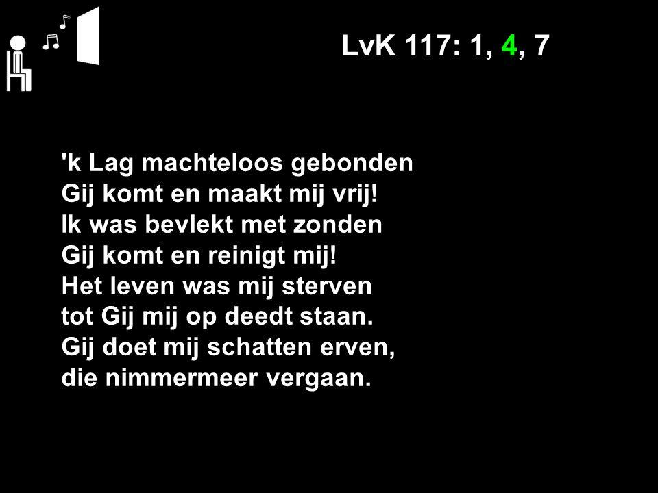 Liturgie zondag 29 november Mededelingen LvK 117: 1, 4, 7 *Stil gebed *Votum en groet Ps.