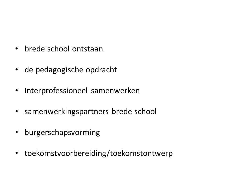 brede school ontstaan. de pedagogische opdracht Interprofessioneel samenwerken samenwerkingspartners brede school burgerschapsvorming toekomstvoorbere