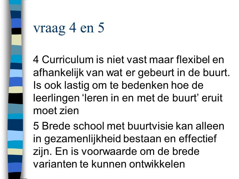 vraag 4 en 5 4 Curriculum is niet vast maar flexibel en afhankelijk van wat er gebeurt in de buurt.