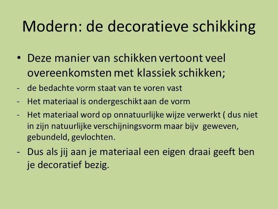 Modern: de decoratieve schikking Deze manier van schikken vertoont veel overeenkomsten met klassiek schikken; -de bedachte vorm staat van te voren vas