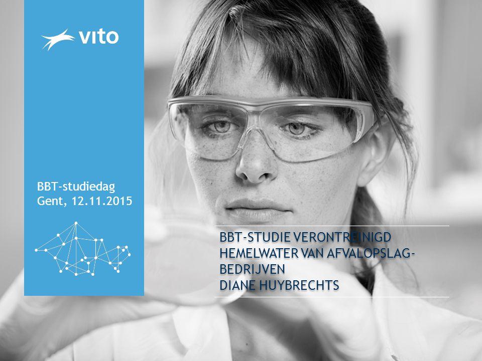 BBT-STUDIE VERONTREINIGD HEMELWATER VAN AFVALOPSLAG- BEDRIJVEN DIANE HUYBRECHTS BBT-studiedag Gent, 12.11.2015