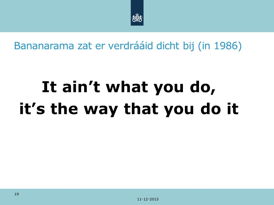 Bananarama zat er verdrááid dicht bij (in 1986) It ain't what you do, it's the way that you do it 11-12-2015 19