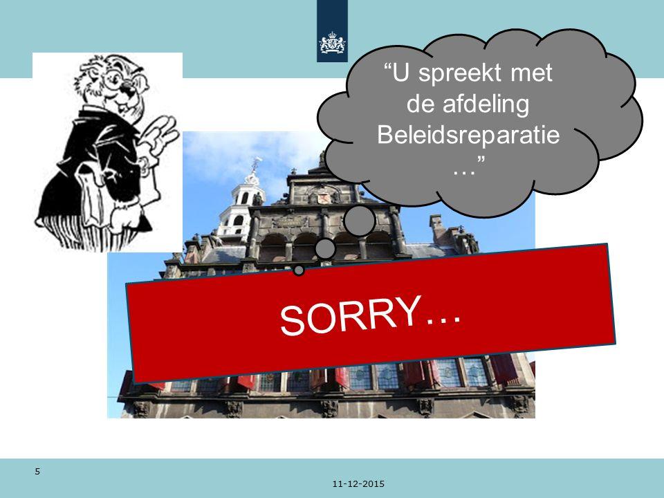 11-12-2015 5 SORRY… U spreekt met de afdeling Beleidsreparatie …