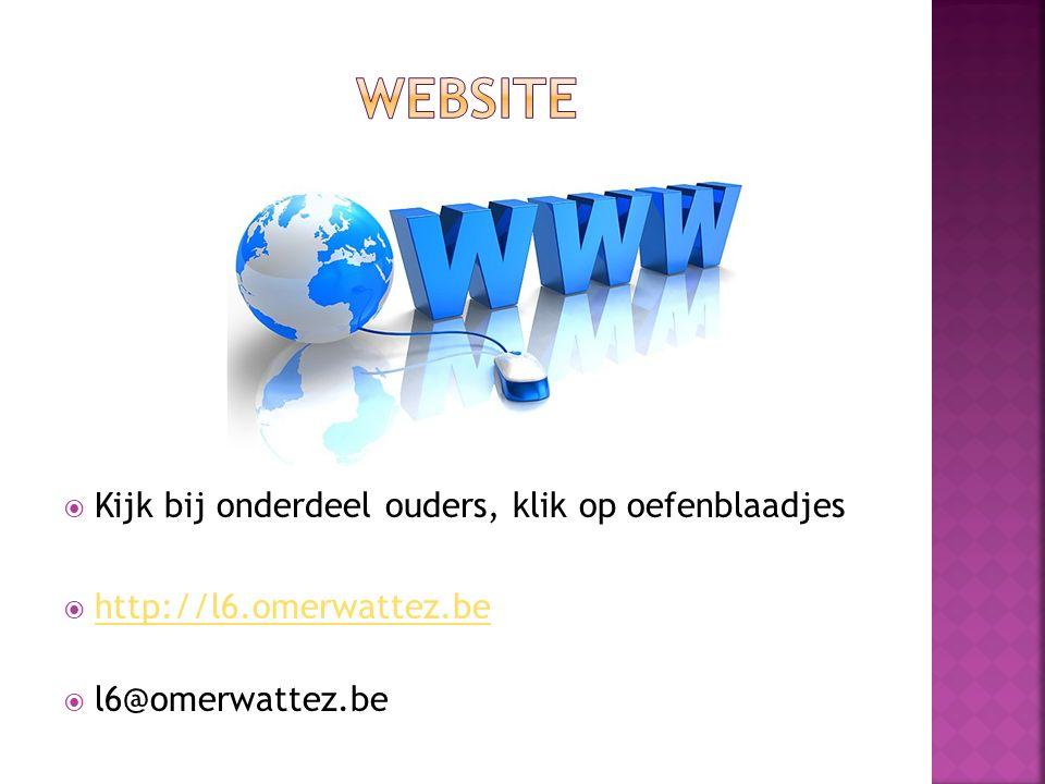  Kijk bij onderdeel ouders, klik op oefenblaadjes  http://l6.omerwattez.be http://l6.omerwattez.be  l6@omerwattez.be