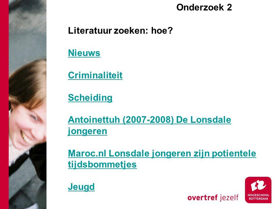 Onderzoek 2e Literatuur zoeken: hoe? Nieuws Criminaliteit Scheiding Antoinettuh (2007-2008) De Lonsdale jongeren Maroc.nl Lonsdale jongeren zijn potie
