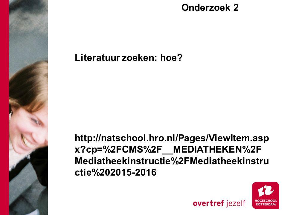 Onderzoek 2e Literatuur zoeken: hoe? http://natschool.hro.nl/Pages/ViewItem.asp x?cp=%2FCMS%2F__MEDIATHEKEN%2F Mediatheekinstructie%2FMediatheekinstru