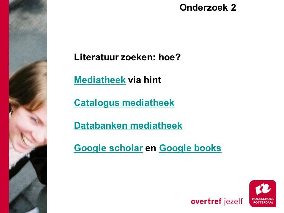 Onderzoek 2e Literatuur zoeken: hoe? MediatheekMediatheek via hint Catalogus mediatheek Databanken mediatheek Google scholarGoogle scholar en Google b