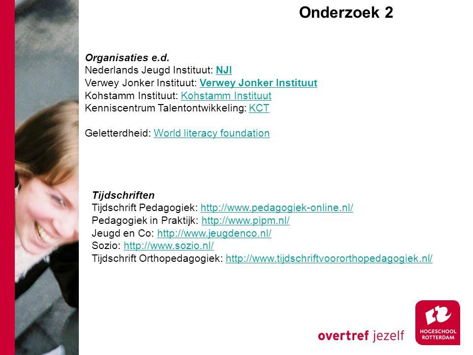 Tijdschriften Tijdschrift Pedagogiek: http://www.pedagogiek-online.nl/http://www.pedagogiek-online.nl/ Pedagogiek in Praktijk: http://www.pipm.nl/http://www.pipm.nl/ Jeugd en Co: http://www.jeugdenco.nl/http://www.jeugdenco.nl/ Sozio: http://www.sozio.nl/http://www.sozio.nl/ Tijdschrift Orthopedagogiek: http://www.tijdschriftvoororthopedagogiek.nl/http://www.tijdschriftvoororthopedagogiek.nl/ Organisaties e.d.
