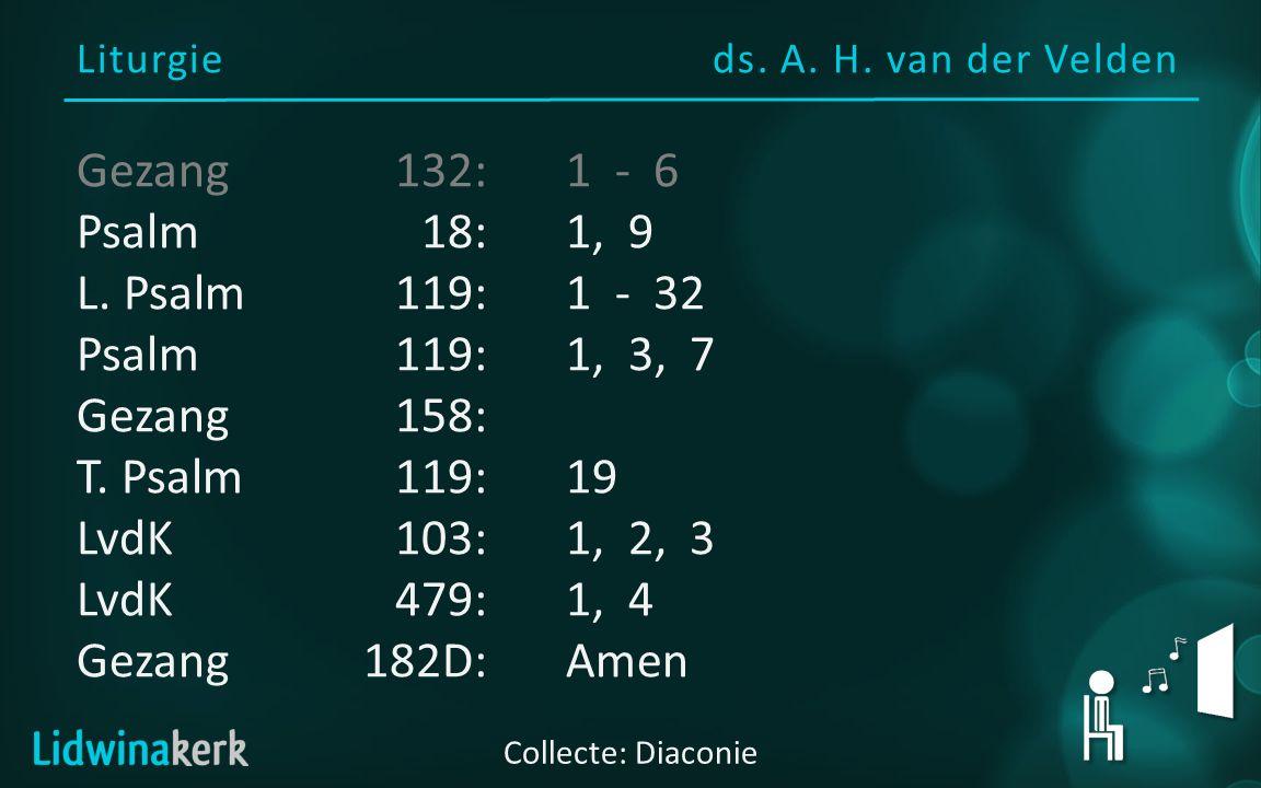 Liturgieds. A. H. van der Velden Collecte: Diaconie Gezang132:1 - 6 Psalm18:1, 9 L.