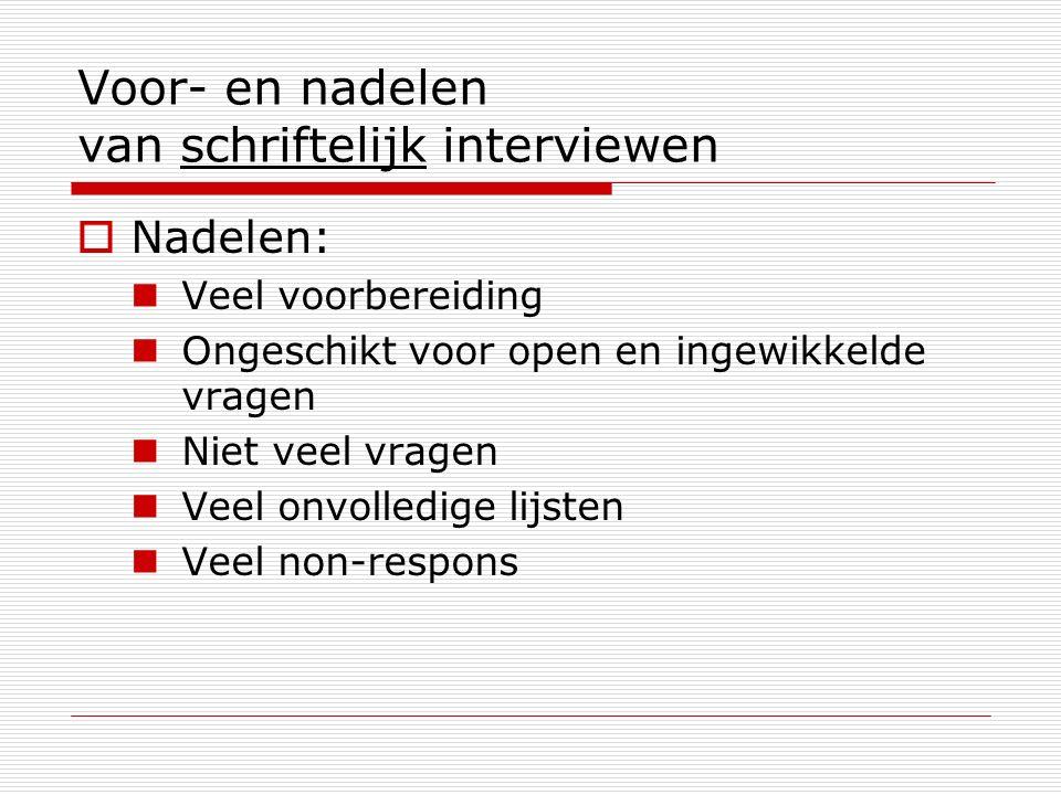 Voor- en nadelen van schriftelijk interviewen  Nadelen: Veel voorbereiding Ongeschikt voor open en ingewikkelde vragen Niet veel vragen Veel onvolled