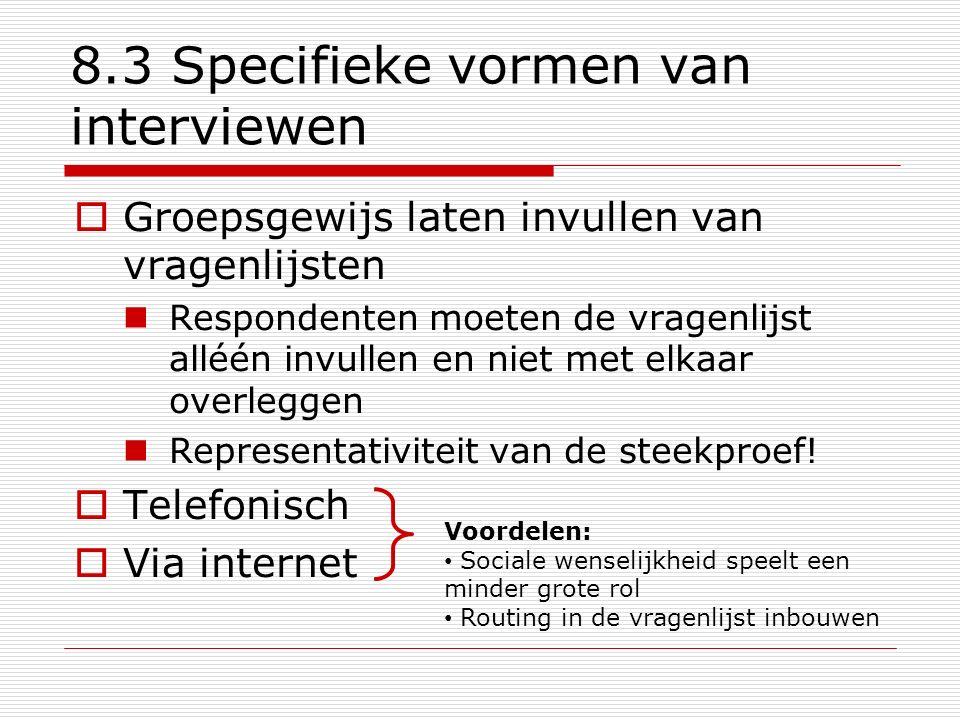 8.3 Specifieke vormen van interviewen  Groepsgewijs laten invullen van vragenlijsten Respondenten moeten de vragenlijst alléén invullen en niet met e