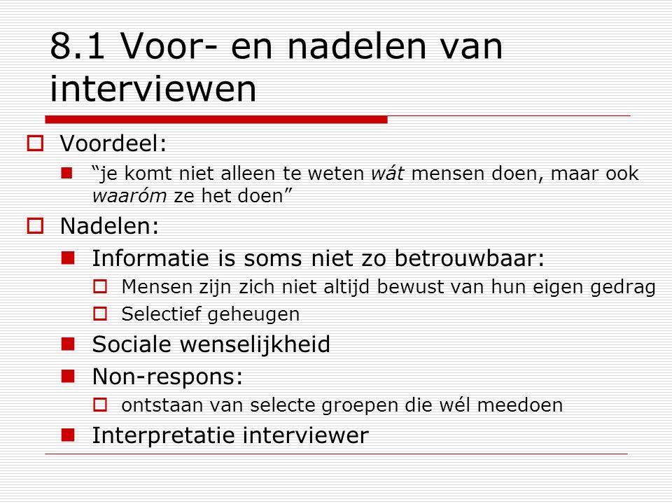 """8.1 Voor- en nadelen van interviewen  Voordeel: """"je komt niet alleen te weten wát mensen doen, maar ook waaróm ze het doen""""  Nadelen: Informatie is"""