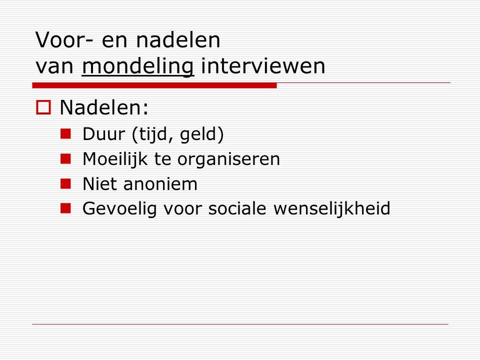 Voor- en nadelen van mondeling interviewen  Nadelen: Duur (tijd, geld) Moeilijk te organiseren Niet anoniem Gevoelig voor sociale wenselijkheid