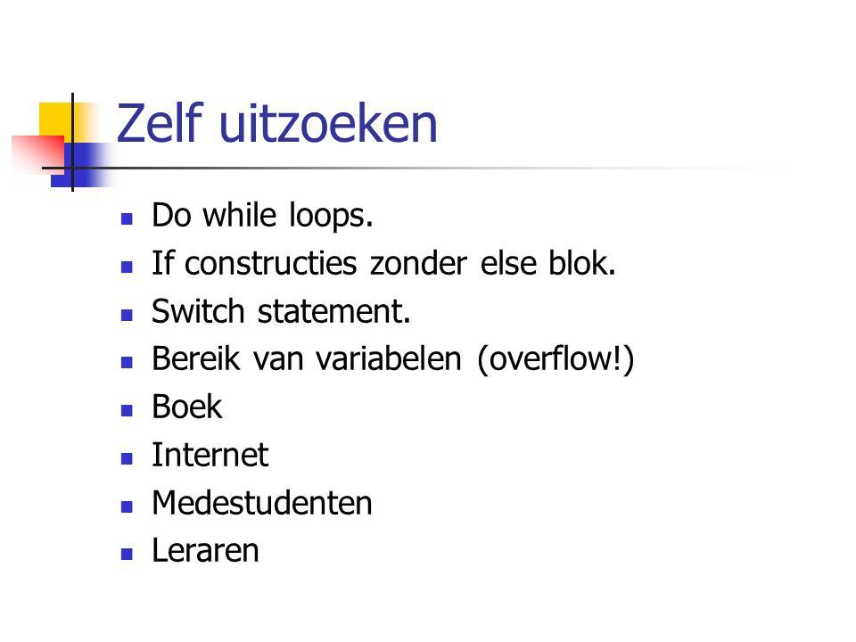 Zelf uitzoeken Do while loops. If constructies zonder else blok. Switch statement. Bereik van variabelen (overflow!) Boek Internet Medestudenten Lerar