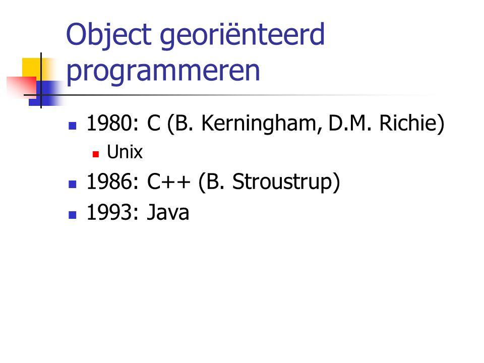 Object georiënteerd programmeren 1980: C (B. Kerningham, D.M. Richie) Unix 1986: C++ (B. Stroustrup) 1993: Java
