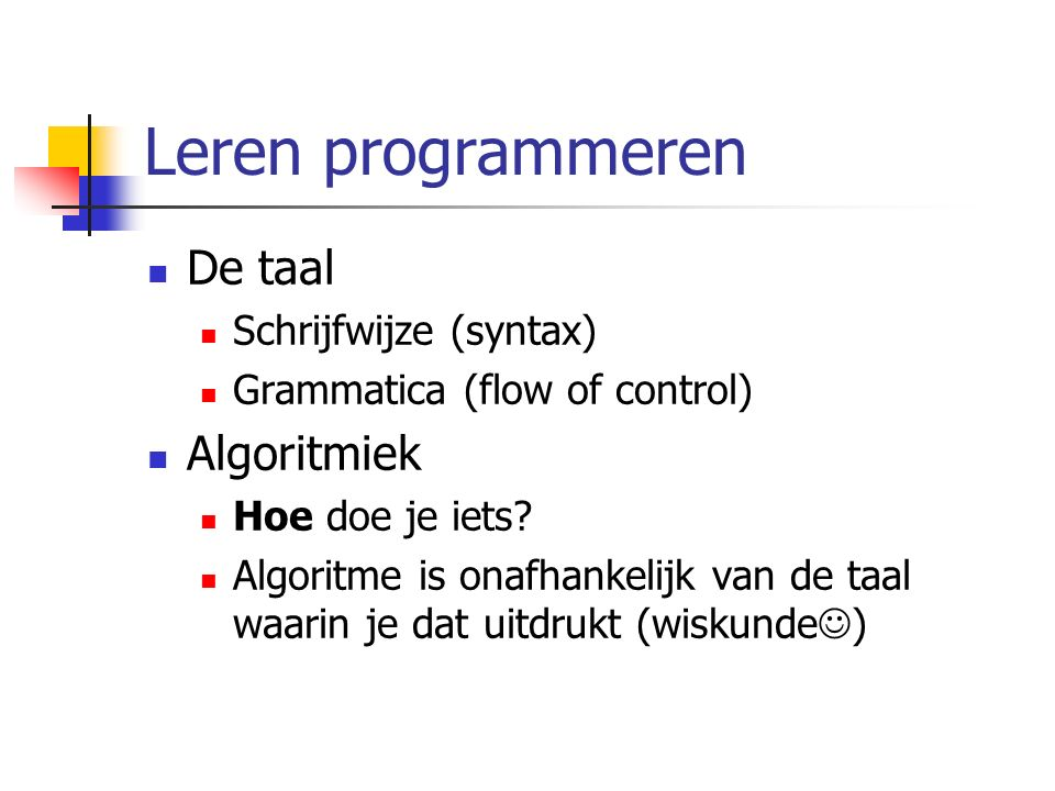 Flow of control: while loop while(i<10) { opdracht 1; opdracht 2; i++; } ja nee Opdracht 2; Opdracht 1; Verder met programma i<10.