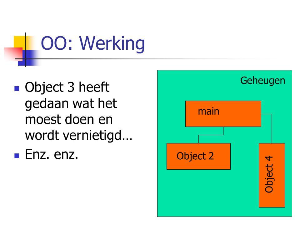 OO: Werking Geheugen Object 3 heeft gedaan wat het moest doen en wordt vernietigd… Enz. enz. main Object 2 Object 4
