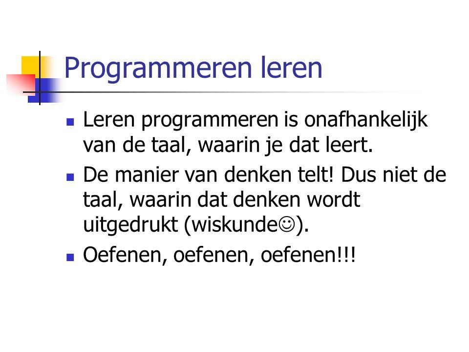 Programmeren leren Leren programmeren is onafhankelijk van de taal, waarin je dat leert. De manier van denken telt! Dus niet de taal, waarin dat denke