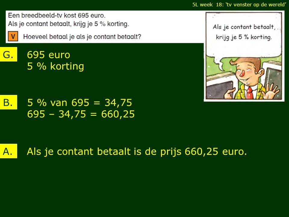 5L week 18: 'tv venster op de wereld' 695 euro 5 % korting G.