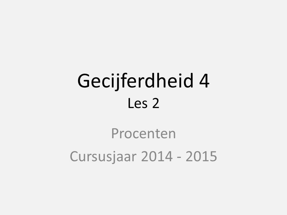 Gecijferdheid 4 Les 2 Procenten Cursusjaar 2014 - 2015