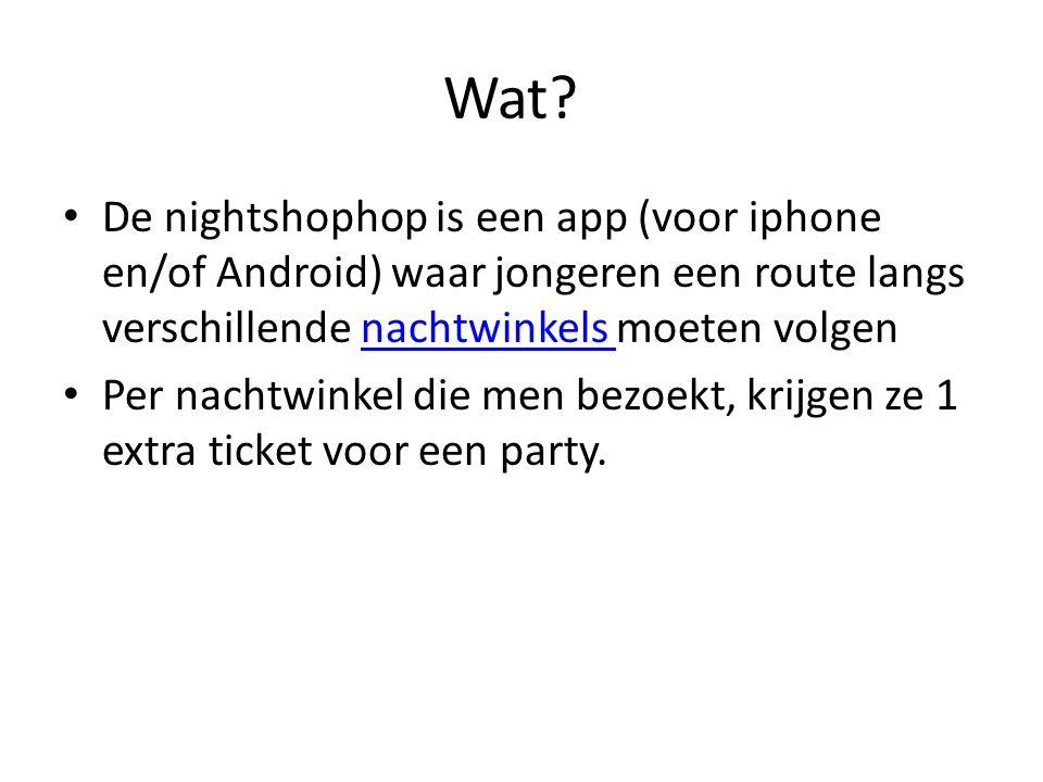 Wat? De nightshophop is een app (voor iphone en/of Android) waar jongeren een route langs verschillende nachtwinkels moeten volgennachtwinkels Per nac