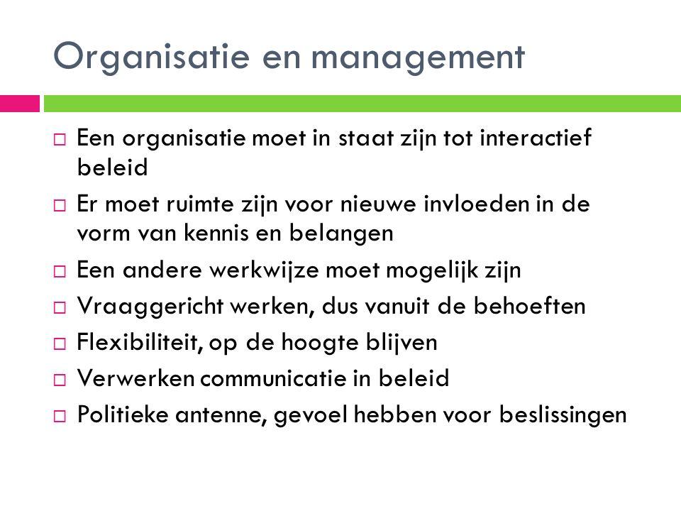 Organisatie en management  Een organisatie moet in staat zijn tot interactief beleid  Er moet ruimte zijn voor nieuwe invloeden in de vorm van kenni
