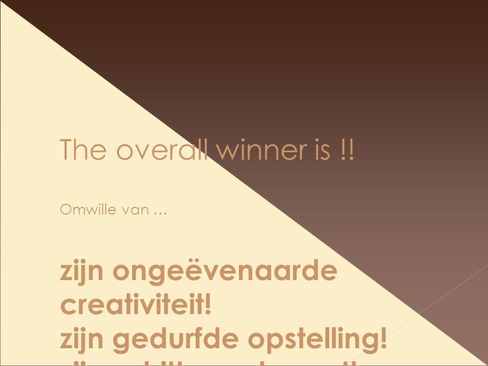 The overall winner is !. Omwille van … zijn ongeëvenaarde creativiteit.