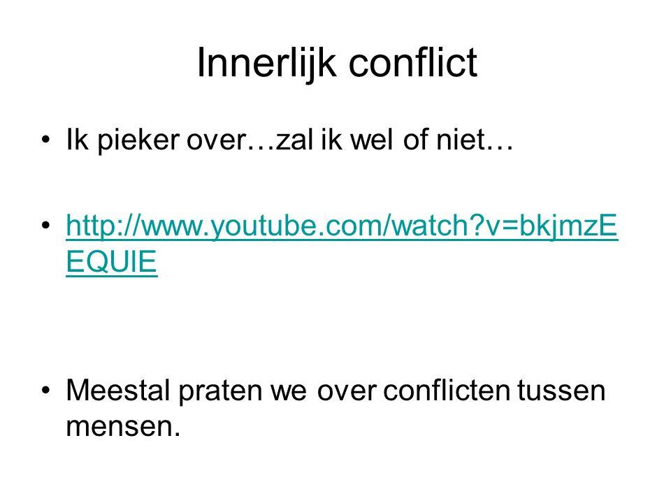 Innerlijk conflict Ik pieker over…zal ik wel of niet… http://www.youtube.com/watch?v=bkjmzE EQUlEhttp://www.youtube.com/watch?v=bkjmzE EQUlE Meestal p