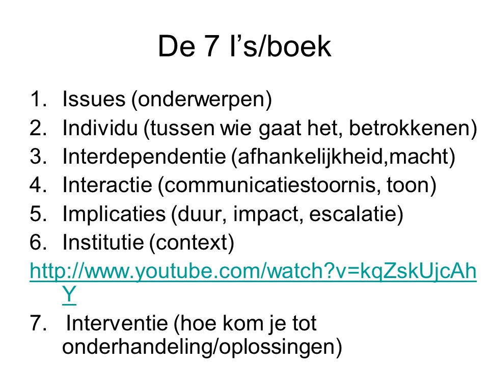 De 7 I's/boek 1.Issues (onderwerpen) 2.Individu (tussen wie gaat het, betrokkenen) 3.Interdependentie (afhankelijkheid,macht) 4.Interactie (communicat