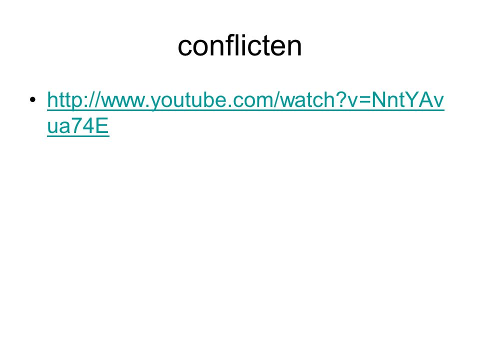 conflicten http://www.youtube.com/watch?v=NntYAv ua74Ehttp://www.youtube.com/watch?v=NntYAv ua74E