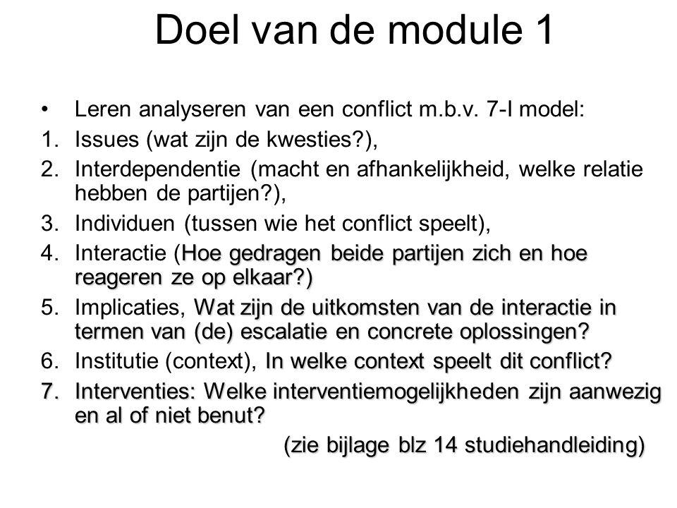 Doel van de module 1 Leren analyseren van een conflict m.b.v. 7-I model: 1.Issues (wat zijn de kwesties?), 2.Interdependentie (macht en afhankelijkhei