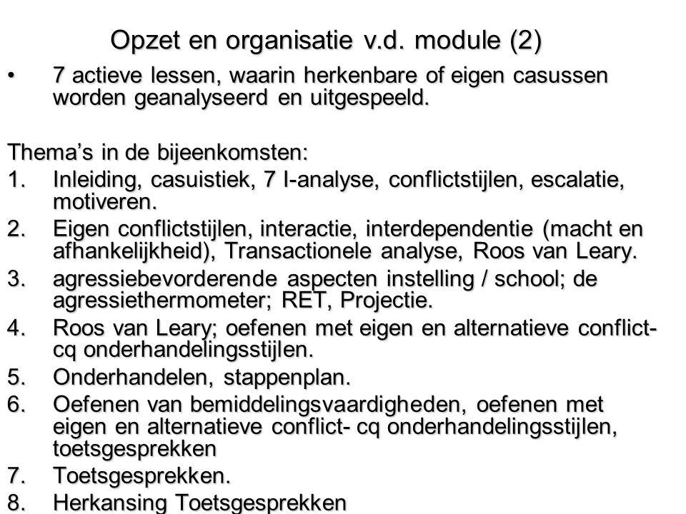 Opzet en organisatie v.d. module (2) 7 actieve lessen, waarin herkenbare of eigen casussen worden geanalyseerd en uitgespeeld.7 actieve lessen, waarin