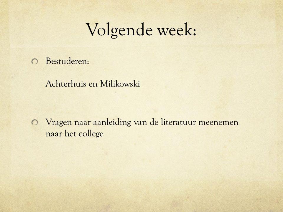Volgende week: Bestuderen: Achterhuis en Milikowski Vragen naar aanleiding van de literatuur meenemen naar het college
