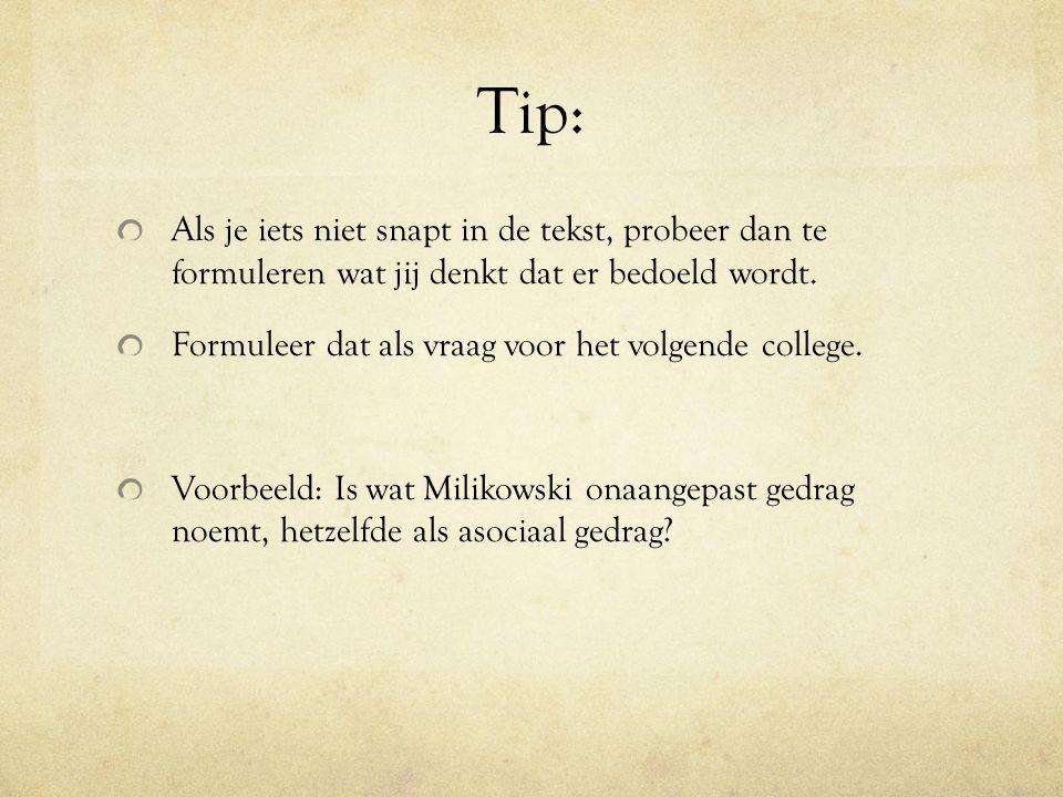 Tip: Als je iets niet snapt in de tekst, probeer dan te formuleren wat jij denkt dat er bedoeld wordt. Formuleer dat als vraag voor het volgende colle
