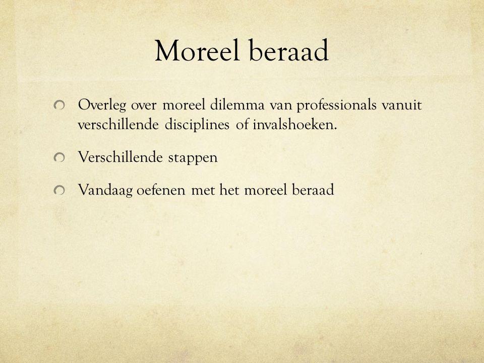 Moreel beraad Inbrenger heeft een moreel dilemma Formuleren van het dilemma – waarbij de morele dimensie onder woorden gebracht moet worden.