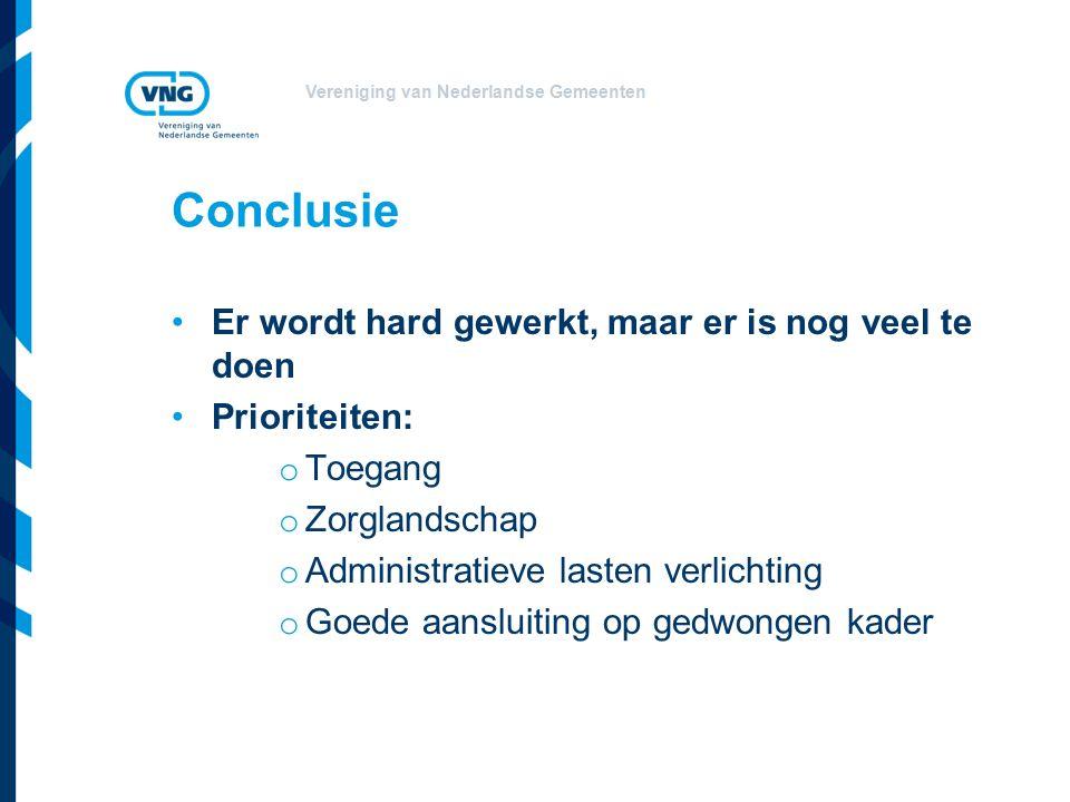 Vereniging van Nederlandse Gemeenten Conclusie Er wordt hard gewerkt, maar er is nog veel te doen Prioriteiten: o Toegang o Zorglandschap o Administratieve lasten verlichting o Goede aansluiting op gedwongen kader