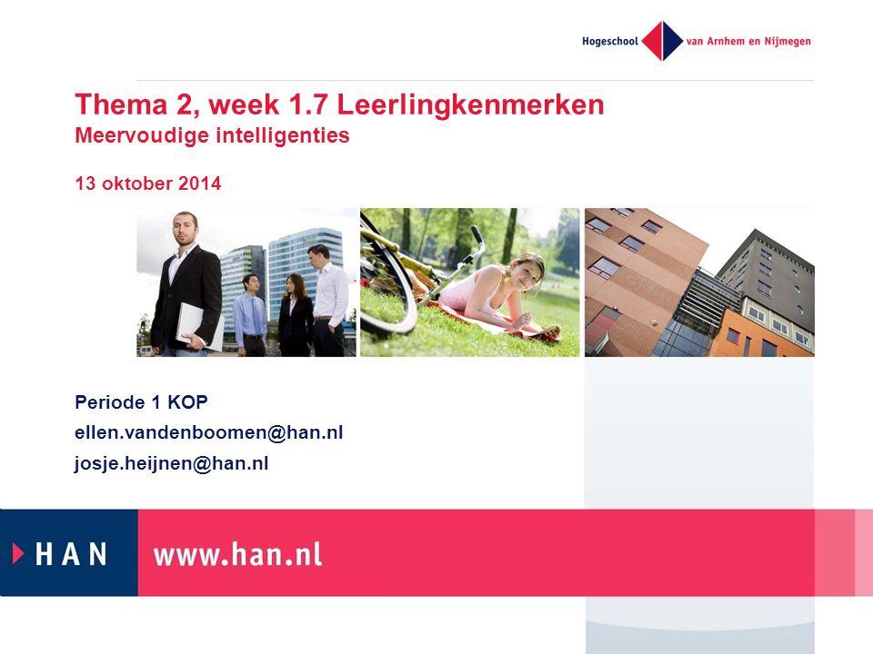Thema 2, week 1.7 Leerlingkenmerken Meervoudige intelligenties 13 oktober 2014 Periode 1 KOP ellen.vandenboomen@han.nl josje.heijnen@han.nl