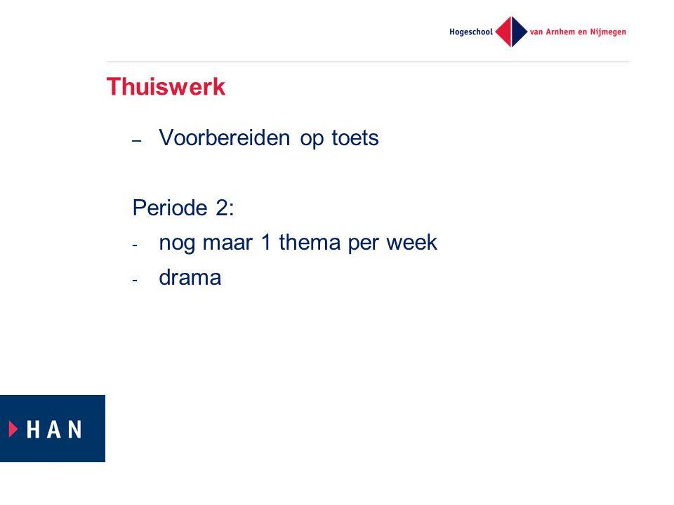 Thuiswerk – Voorbereiden op toets Periode 2: - nog maar 1 thema per week - drama