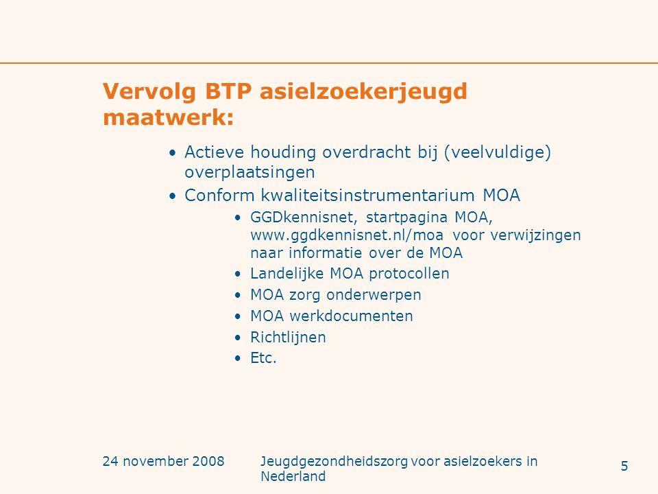 24 november 2008Jeugdgezondheidszorg voor asielzoekers in Nederland Vervolg BTP asielzoekerjeugd maatwerk: Actieve houding overdracht bij (veelvuldige